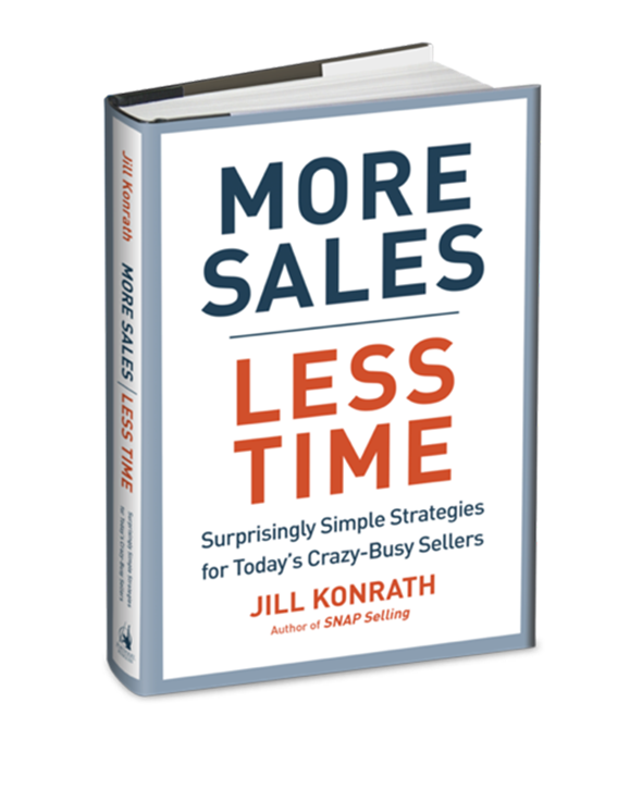 More Sales Less Time.  Surprisingly Simple Strategies for Today's Crazy-Busy Sellers by Author Jill Konrath